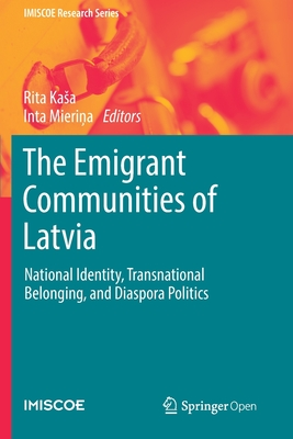 The Emigrant Communities of Latvia: National Identity, Transnational Belonging, and Diaspora Politics (IMISCOE Research) Cover Image