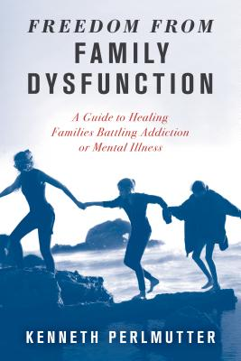 Freedom from Family Dysfunction: A Guide to Healing Families Battling Addiction or Mental Illness Cover Image