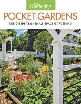 Fine Gardening Pocket Gardens: Design Ideas for Small-Space Gardening Cover Image