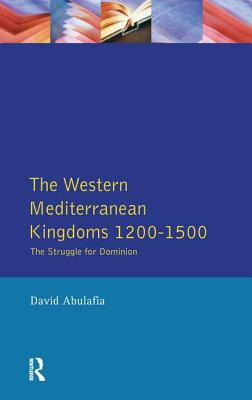 The Western Mediterranean Kingdoms: The Struggle for Dominion, 1200-1500 (Medieval World) Cover Image