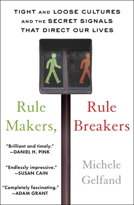 Rule Makers, Rule Breakers: Tight and Loose Cultures and the Secret Signals That Direct Our Lives Cover Image