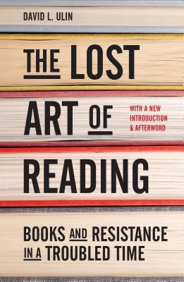 The Lost Art of Reading: Books and Resistance in a Troubled Time Cover Image