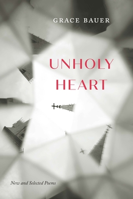 Unholy Heart: New and Selected Poems Cover Image