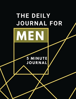 The Daily Journal For Men 5 Minutes Journal: Positive Affirmations Journal Daily diary with prompts Mindfulness And Feelings Daily Log Book - 5 minute Cover Image