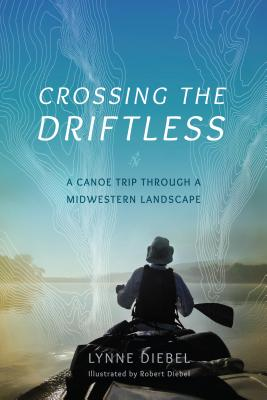 Crossing the Driftless: A Canoe Trip Through a Midwestern Landscape Cover Image