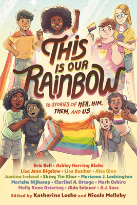 This Is Our Rainbow: 16 Stories of Her, Him, Them, and Us Cover Image