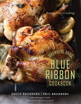 Bromberg Bros. Blue Ribbon Cookbook: Better Home Cooking Cover Image