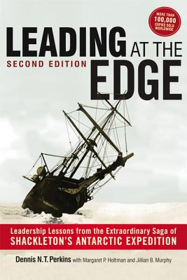 Leading at The Edge: Leadership Lessons from the Extraordinary Saga of Shackleton's Antarctic Expedition Cover Image