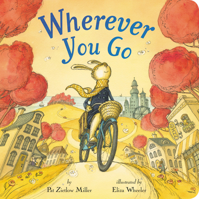 Wherever You Go Board book by Pat Zietlow Miller