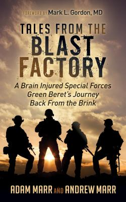 Tales from the Blast Factory: A Brain Injured Special Forces Green Beret's Journey Back from the Brink Cover Image