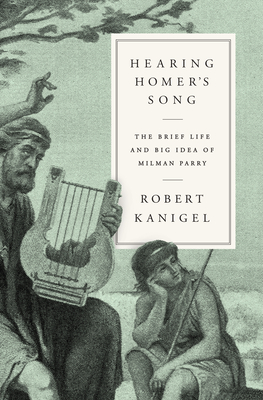 Hearing Homer's Song: The Brief Life and Big Idea of Milman Parry Cover Image
