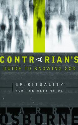 A Contrarian's Guide to Knowing God: Spirituality for the Rest of Us Cover Image