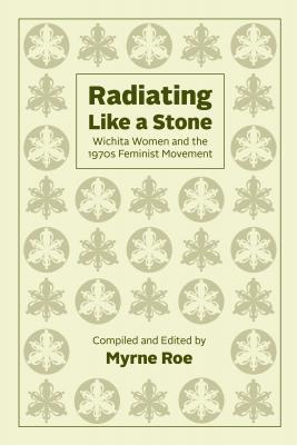 Radiating Like a Stone: Wichita Women and the 1970s Feminist Movement Cover Image