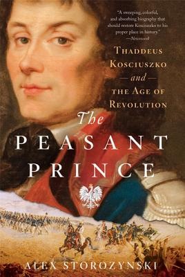 The Peasant Prince: Thaddeus Kosciuszko and the Age of Revolution Cover Image