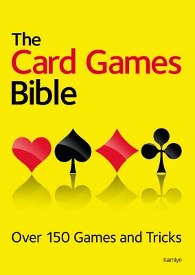 The Card Games Bible: Over 150 Games and Tricks Cover Image