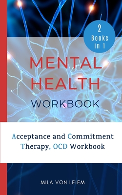 Mental Health Workbook: 2 Manuscripts: Acceptance and Commitment Therapy, OCD Workbook Cover Image