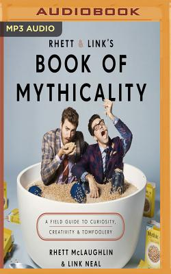 Rhett & Link's Book of Mythicality: A Field Guide to Curiosity, Creativity, and Tomfoolery Cover Image
