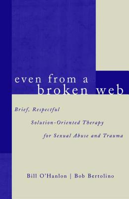 Even From A Broken Web: Brief, Respectful Solution-Oriented Therapy for Sexual Abuse and Trauma Cover Image