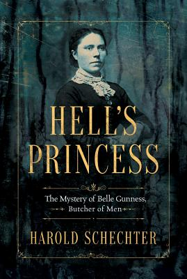 Hell's Princess: The Mystery of Belle Gunness, Butcher of Men Cover Image