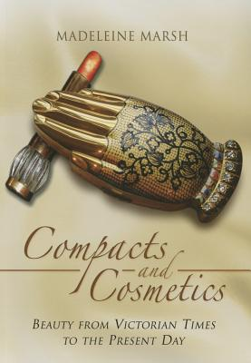 Compacts and Cosmetics: Beauty from Victorian Times to the Present Day Cover Image