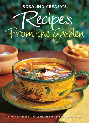 Cover for Rosalind Creasy's Recipes from the Garden