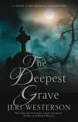 The Deepest Grave: A Medieval Noir Mystery (Crispin Guest Medieval Noir Mystery #10) Cover Image
