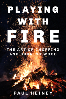 Playing with Fire: The Art of Chopping and Burning Wood Cover Image