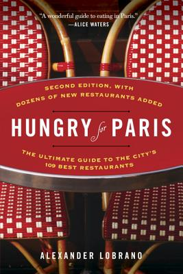 Hungry for Paris (second edition): The Ultimate Guide to the City's 109 Best Restaurants Cover Image