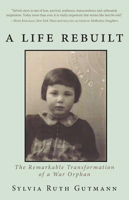 A Life Rebuilt: The Remarkable Transformation of a War Orphan Cover Image