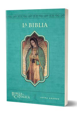 La Biblia Católica: Edición letra grande. Rústica, azul, con Virgen de Guadalupe en cubierta / Catholic Bible. Paperback, blue, with Virgen on the cover Cover Image