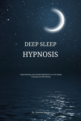 Deep Sleep Hypnosis: Hypnotherapy and Guided Meditations to Fall Asleep Instantly and Effortlessly Cover Image