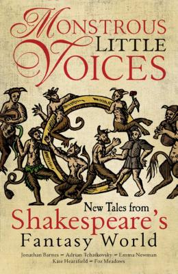 Monstrous Little Voices: New Tales from Shakespeare's Fantasy World Cover Image