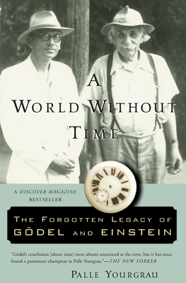 A World Without Time: The Forgotten Legacy of Godel and Einstein Cover Image