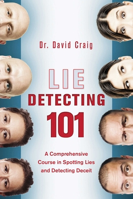 Lie Detecting 101: A Comprehensive Course in Spotting Lies and Detecting Deceit Cover Image