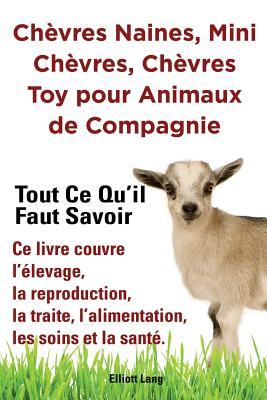 Chèvres naines, mini chèvres, chèvres toy pour animaux de compagnie. Tout ce qu'il faut savoir. Ce livre couvre l'élevage, la reproduction, la traite, Cover Image