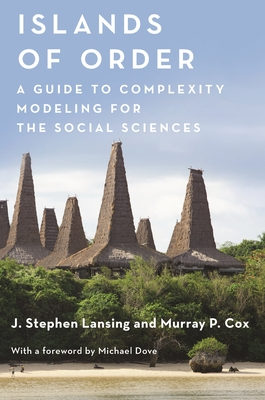 Islands of Order: A Guide to Complexity Modeling for the Social Sciences (Princeton Studies in Complexity #31) Cover Image