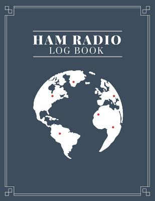 Ham Radio Log Book: Logbook for Amateur Radio Operators to Track All the Communications and Contacts Cover Image