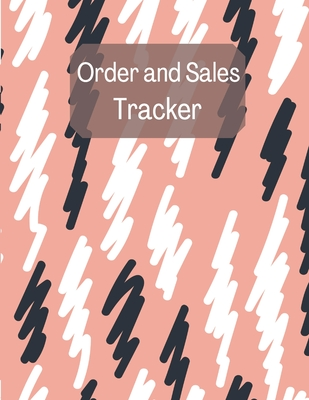 Order and Sales Tracker: Daily Sales Order Log Book-Small Businesses Order Tracker-Order sales log book-Customer Order Form Book Cover Image