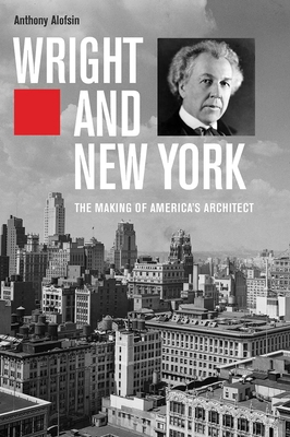 Wright and New York: The Making of America's Architect Cover Image