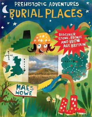 Prehistoric Adventures: Burial Places: Discover Stone, Bronze and Iron Age Britain Cover Image