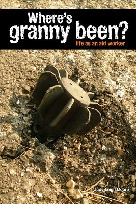 Where's Granny Been?: Life as an Aid Worker Cover Image