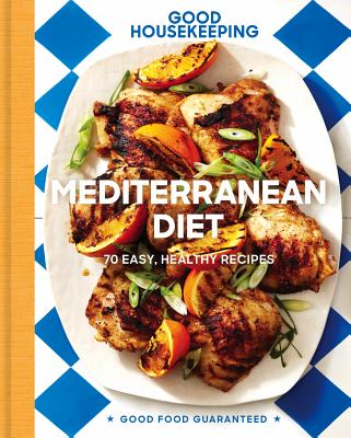 Good Housekeeping Mediterranean Diet, 19: 70 Easy, Healthy Recipes (Good Food Guaranteed #19) Cover Image