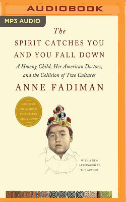 The Spirit Catches You and You Fall Down: A Hmong Child, Her American Doctors, and the Collision of Two Cultures Cover Image