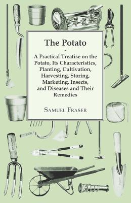 The Potato - A Practical Treatise on the Potato, its Characteristics, Planting, Cultivation, Harvesting, Storing, Marketing, Insects, and Diseases and Cover Image