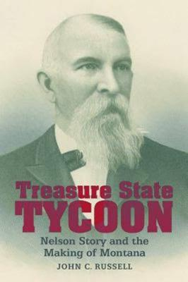 Treasure State Tycoon: Nelson Story and the Making of Montana Cover Image