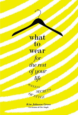 What to Wear for the Rest of Your Life: Ageless Secrets of Style Cover Image