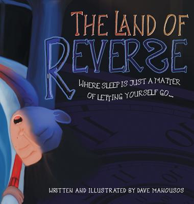 The Land of Reverse: Where Sleep Is Just a Matter of Letting Yourself Go... Cover Image