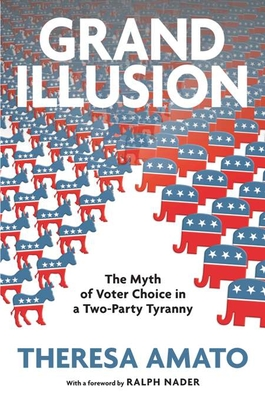 Grand Illusion: The Fantasy of Voter Choice in a Two-party Tyranny