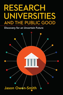 Research Universities and the Public Good: Discovery for an Uncertain Future (Innovation and Technology in the World Economy) Cover Image