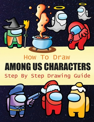 How to Draw Among Us Characters Step By Step Drawing Guide: 2-in1 Coloring Book Design, Drawing book and Colour Impostors and Crewmates For Among Us F Cover Image